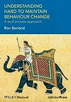 Understanding Hard to Maintain Behaviour Change: A Dual Process Approach (Addiction Press)