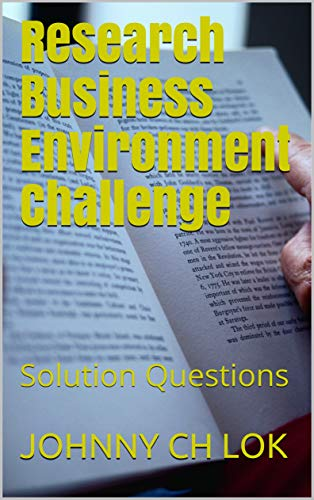 Research Business Environment Challenge: Solution Questions (BUSINESS ENVIRONMENT CHALLENGE SOLUTIONS) (English Edition)