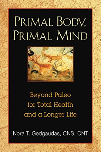 Primal Body, Primal Mind: Beyond Paleo for Total Health and a Longer Life (English Edition)