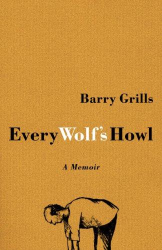 Grills, B: Every Wolf's Howl: A Memoir