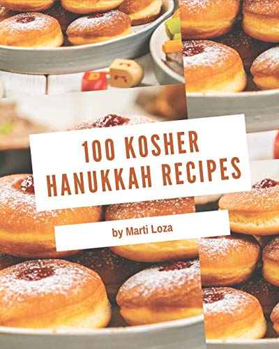 100 Kosher Hanukkah Recipes: Making More Memories in your Kitchen with Kosher Hanukkah Cookbook!