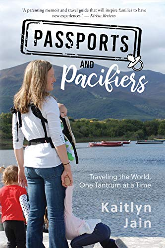 Passports and Pacifiers: Traveling the World, One Tantrum at a Time (English Edition)