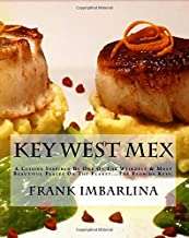 Key West Mex: A Cuisine Inspired By One Of The Weirdest & Most Beautiful Places On The Planet