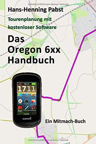 Das Oregon 6xx Handbuch (Tourenplanung mit kostenloser Software, Band 3)