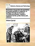 Dissertatio inauguralis de dysenteria, pro gradu doctoris in medicina, in Collegio Sanctæ & Individuæ Trinitatis juxta Dublin. Habita a Gulielmo Carroll, pridie nonas Julii, MDCCC.