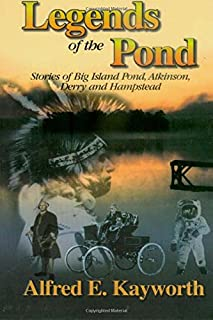 Legends of the Pond: Stories of Big Island Pond, Atkinson, Derry, and, Hampstead