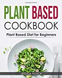 Plant Based Cookbook: Plant Based Diet for Beginners: Quick and Easy Vegan Cookbook