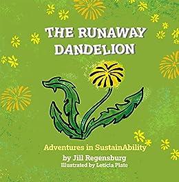 The Runaway Dandelion: Advenuters in SustainAbility by [Jill Regensburg, Leticia Plate]