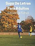 Sopa De Letras Para Adultos Edición De Fútbol: Rompecabezas De Letras Grandes Con Soluciones