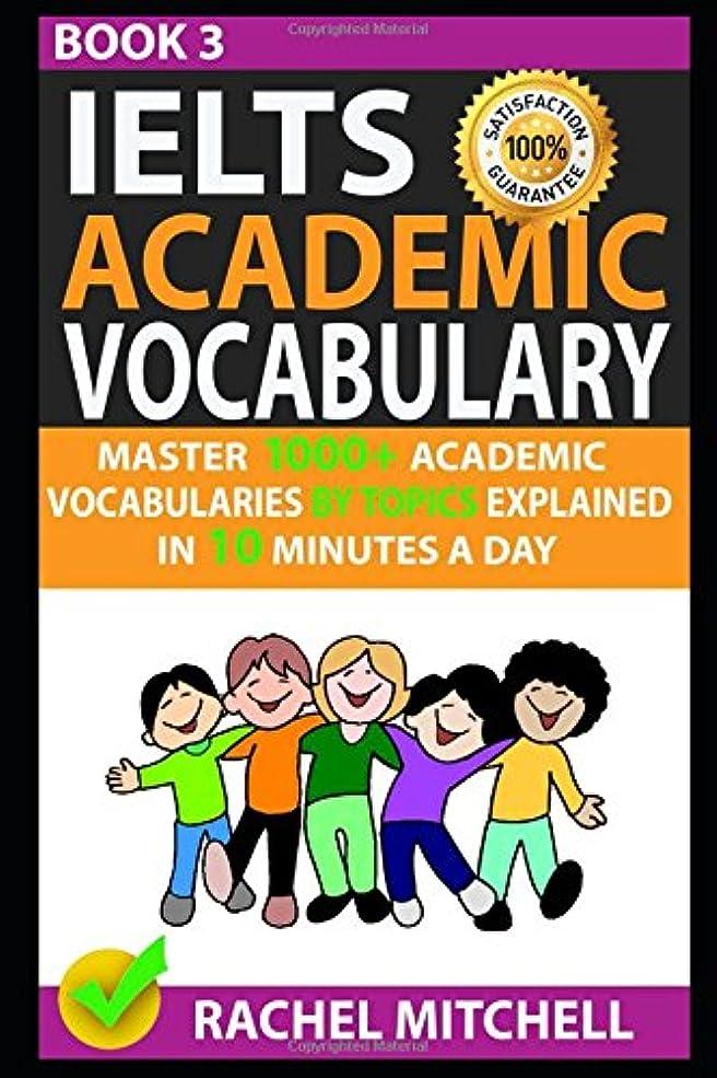 漂流パンツクラブIelts Academic Vocabulary: Master 1000+ Academic Vocabularies By Topics Explained In 10 Minutes A Day (Book 3)