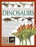 The Illustrated Encyclopedia of Dinosaurs: The Ultimate Reference To 355 Dinosaurs From The Triassic, Jurassic And Cretaceous Periods, Including More ... Maps, Timelines And Photogaphs.
