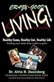 Crazy-Good Living!: Healthy Gums, Healthy Gut, Healthy Life