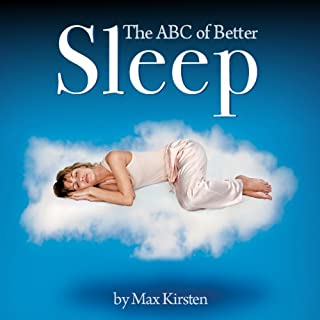 The ABC of Better Sleep     With Max Kirsten              By:                                                                                                                                 Max Kirsten                               Narrated by:                                                                                                                                 Max Kirsten                      Length: 2 hrs and 42 mins     27 ratings     Overall 3.6