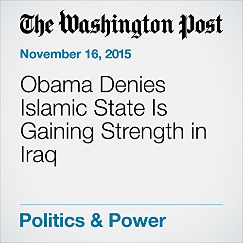 Obama Denies Islamic State Is Gaining Strength in Iraq cover art