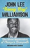 John Lee 'Sonny Boy' Williamson: The Blues Harmonica of Chicago's Bronzeville (Roots of American Music: Folk,...