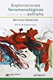Exploraciones Fenomenológicas Acerca De Lo Extraño (Autores, Textos y Temas. Filosofía)
