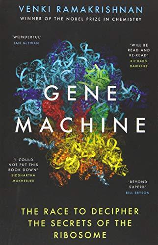 Ramakrishnan, V: Gene Machine: The Race to Decipher the Secrets of the Ribosome