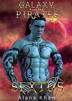 Sextus: Book One in the Galaxy Pirates Alien Abduction Romance Series by [Alana Khan]