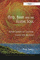 Mind, Brain and the Elusive Soul: Human Systems of Cognitive Science and Religion (Routledge Science and Religion)