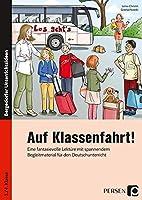 Auf Klassenfahrt!: Eine fantasievolle Lektuere mit spannendem Begleitmaterial fuer den Deutschunterricht