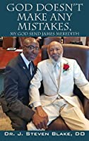 God Doesn't Make Any Mistakes: My God Send - James Meredith