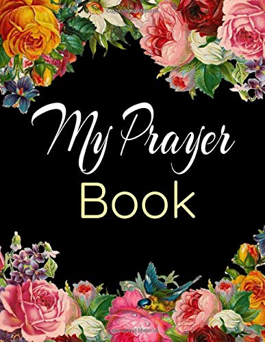 Prayer Book: Joiurnal Scripture for Religious Christians and Believers in God to Practice Your Faith Prayers and Faith with Floral Design