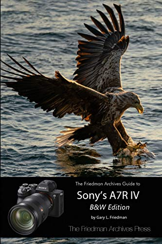 The Friedman Archives Guide to Sony\'s A7R IV (B&W Edition)