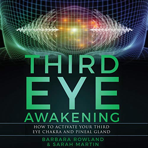 Third Eye Awakening: How to Activate Your Third Eye Chakra and Pineal Gland audiobook cover art