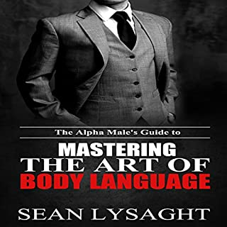 The Alpha Male's Guide to Mastering the Art of Body Language audiobook cover art