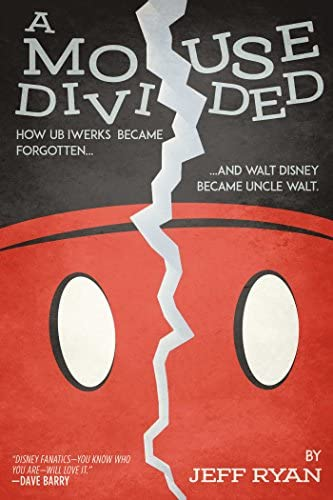 A Mouse Divided How Ub Iwerks Became Forgotten and Walt Disney Became Uncle Walt product image