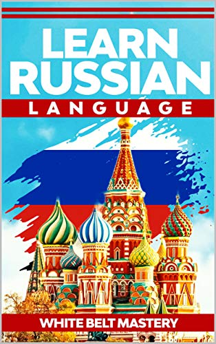 Learn Russian language: Illustrated step by step guide for complete beginners to understand Russian language from scratch