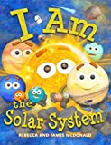 I Am the Solar System: A book about space for kids, from the sun, through the planets, helping preschool, kindergarten, and first-grade children learn ... Series for Kids) (English Edition)