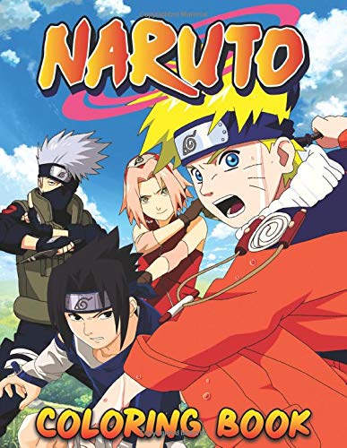 Naruto Coloring Book: Ultimate Coloring Book For Kids, Adults And All Fans Of Naruto. +100 Exclusive Illustrations To Color And Inspire