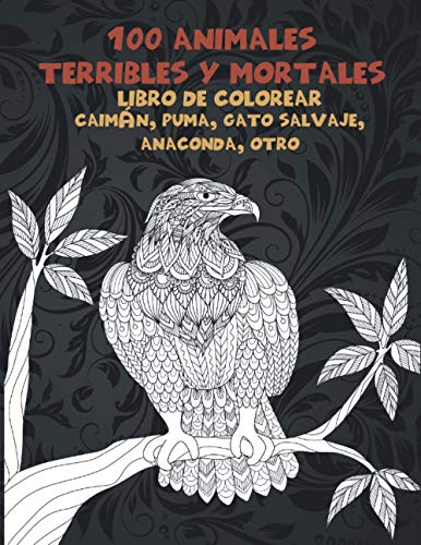 100 animales terribles y mortales - Libro de colorear - Caimán, Puma, Gato salvaje, Anaconda, otro