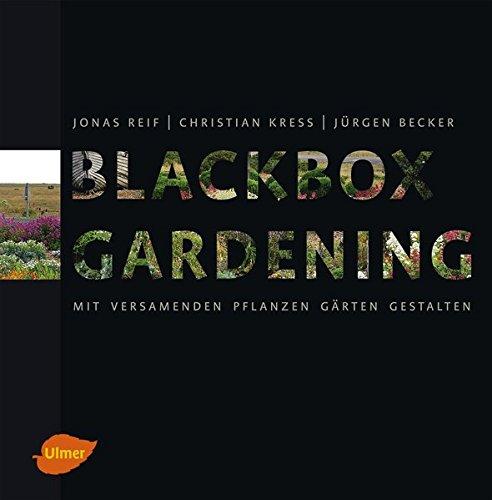 Blackbox-Gardening: Mit versamenden Pflanzen Gärten gestalten