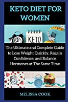 Keto Diet for Women: The Ultimate and Complete Guide to Lose Weight Quickly, Regain Confidence, and Balance Hormones at The Same Time