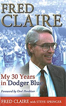 Fred Claire: My 30 Years in Dodger Blue by [Fred Claire]