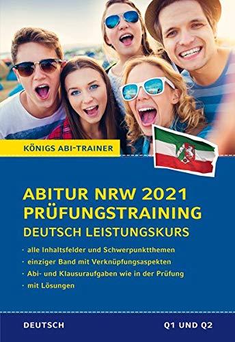 Abitur NRW 2021 Prüfungstraining für Klausur und Abitur – Deutsch Leistungskurs.: Alle 4 Deutsch-Abitur-Inhaltsfeldern in einem Band. Wissen, ... mit Lösungen (Königs Abi-Trainer)
