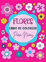 Flores Libro de Colorear Para Niñas: Libro para colorear con increíbles diseños de flores para niñas, hermosas páginas para colorear de flores para niñas de 4 a 8 años, de 8 a 12 años, niños, adolescentes y adultos