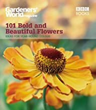 101 Bold and Beautiful Flowers: Ideas for Year-Round Colour (Gardeners' World Magazine 101)