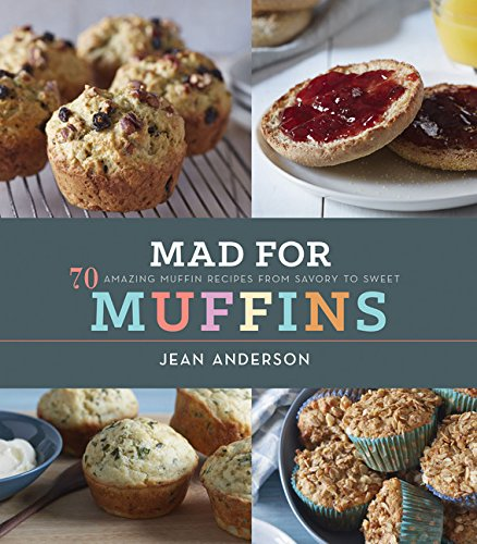 Mad for Muffins: 70 Amazing Muffin Recipes from Savory to