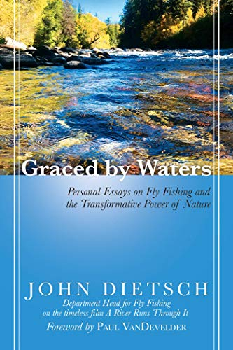 Graced by Waters: Personal Essays on Fly Fishing and the Transformative Power of Nature