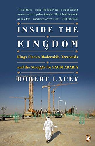 Inside the Kingdom: Kings, Clerics, Modernists, Terrorists, and the Struggle for Saudi Arabia