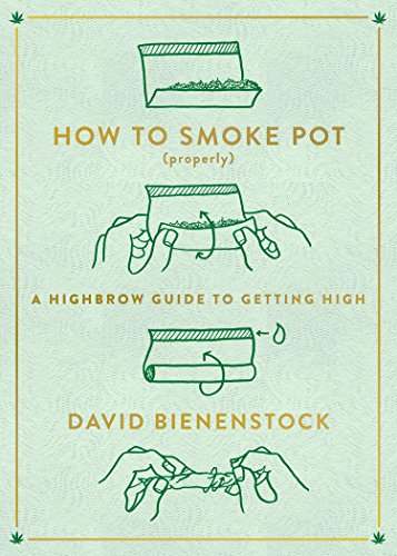 How to Smoke Pot (Properly): A Highbrow Guide to Getting High (English Edition)