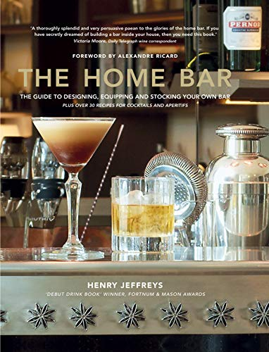 The Home Bar:From simple bar carts to the ultimate in home bar design and drinks (English Edition)