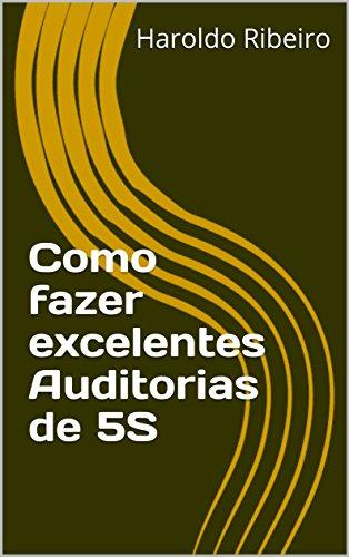 """Como fazer excelentes Auditorias de 5S (5S – Ou você implanta, ou você implanta!"""", Livro 3)"""