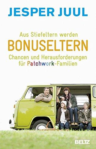 Aus Stiefeltern werden Bonuseltern: Chancen und Herausforderungen für Patchwork-Familien
