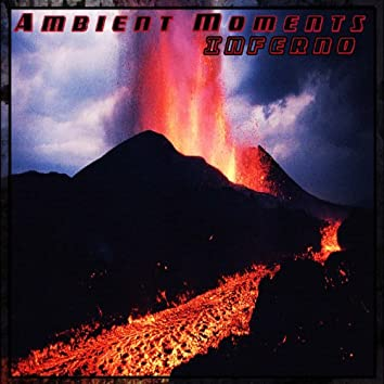 Ambient Moments: Inferno