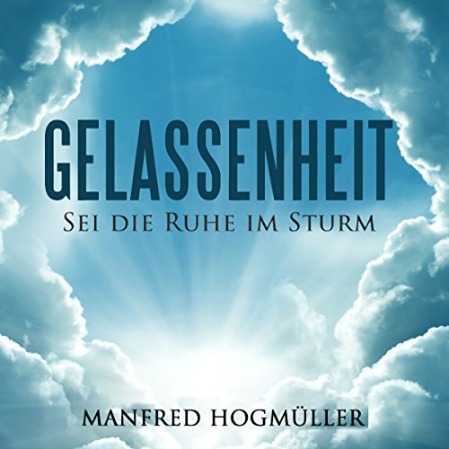 Gelassenheit: Sei die Ruhe im Sturm [Serenity: Staying Calm in the Storm] audiobook cover art
