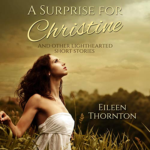 A Surprise for Christine: And Other Lighthearted Short Stories Audiobook By Eileen Thornton cover art